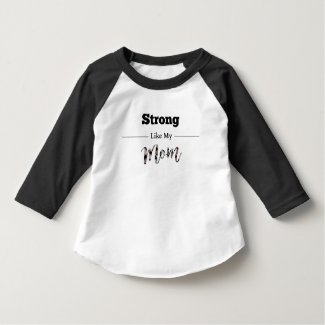 Strong Like Mom Toddle 3/4 Sleeve Black T-Shirt
