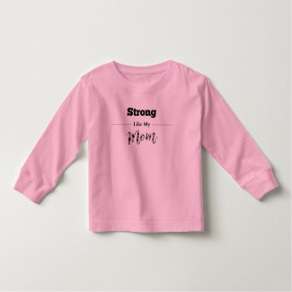 Strong Like Mom Toddler Long Sleeve Tee
