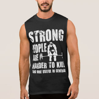 Strong People Are Harder To Kill - Shirt