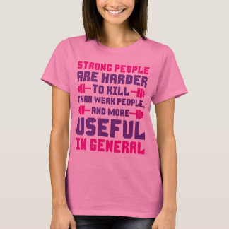 Strong People Are More Useful in General T-Shirt