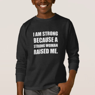 Strong Woman Raised Me T-Shirt