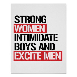 Strong Women intimidate boys and excite men -- .pn Poster