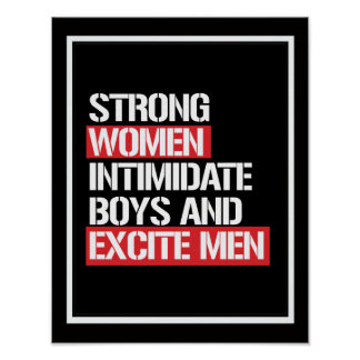 Strong Women intimidate boys and excite men --  wh Poster