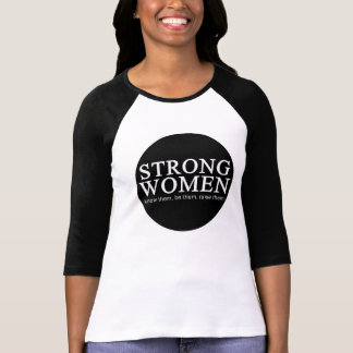Strong Women: know them, be them, raise them Shirt