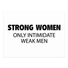 Strong Women Only Intimidate Weak Men Postcard at Zazzle