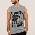 Stronger, Bigger, Faster, Harder to Kill - Shirt