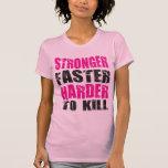 Stronger, Faster, Harder to Kill - Shirt