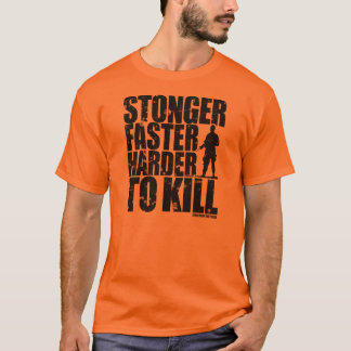 Stronger Faster Harder to Kill T-shirt