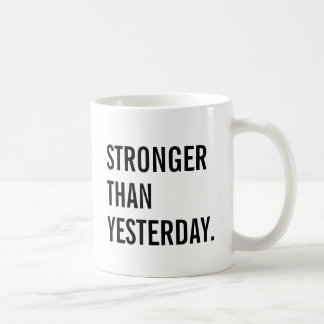 Stronger Than Yesterday Coffee Mug