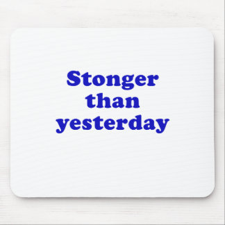 Stronger than Yesterday Mouse Pad