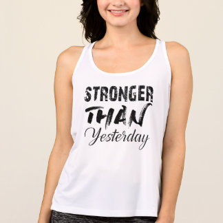 Stronger than yesterday workout tank with sayings