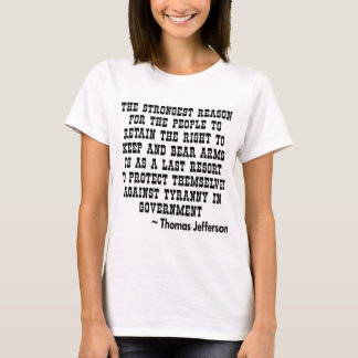 Strongest Reason To Keep & Bear Arms TYRANNY T-Shirt