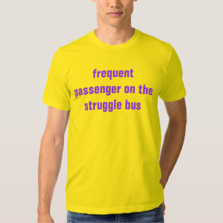 struggle bus tee shirt