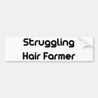 Struggling Hair Farmer Bumper Sticker