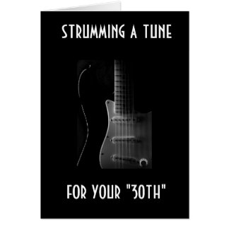 "STRUMMING A TUNE FOR YOUR ""30TH"" CARD"