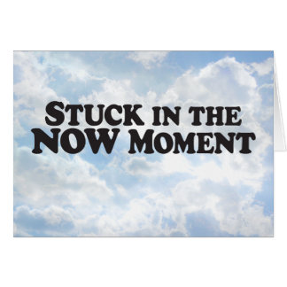 Stuck in Now Moment - Horz Greeting Card