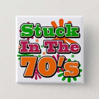 Stuck in the 70's button