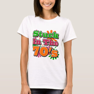 Stuck in the 70's T-Shirt