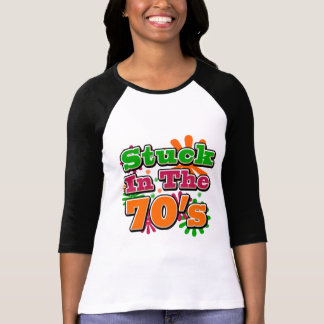 Stuck in the 70's tee shirts