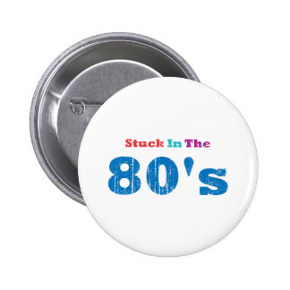 Stuck in the 80's pinback button