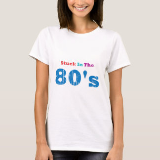 Stuck in the 80's T-Shirt