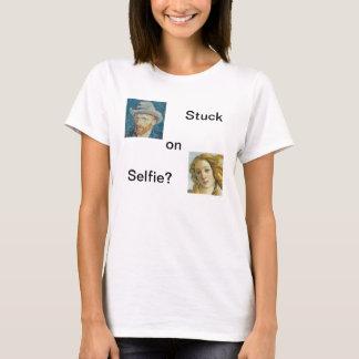 Stuck on Selfie? T-Shirt