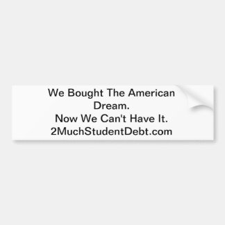 Student Debt Bumper Sticker Car Bumper Sticker