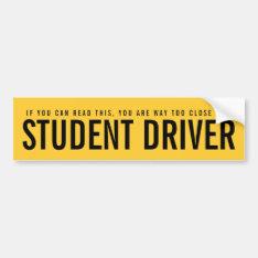 Student Driver Too Close Funny Bumper Sticker at Zazzle