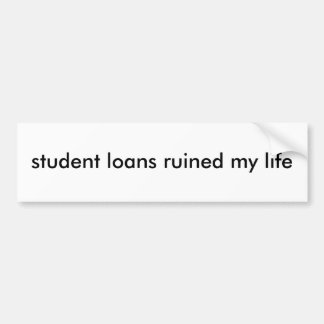 student loans ruined my life bumper sticker