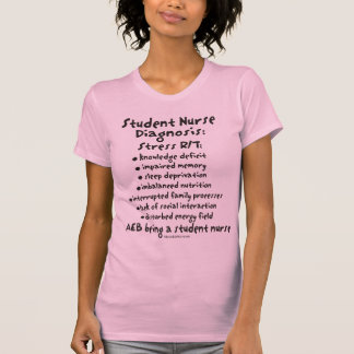 Student Nurse Diagnosis: Stress T-Shirt