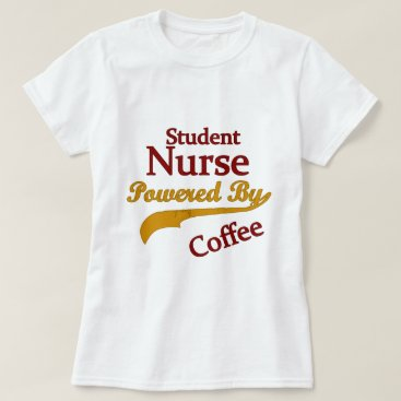 Coffee Themed Student Nurse Powered By Coffee T-Shirt