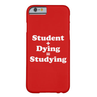 Student Plus Dying Equals Studying Barely There iPhone 6 Case