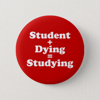 Student Plus Dying Equals Studying Button