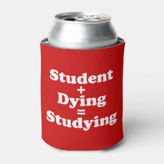 Student Plus Dying Equals Studying Can Cooler