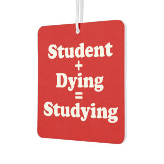 Student Plus Dying Equals Studying Car Air Freshener