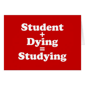 Student Plus Dying Equals Studying Card