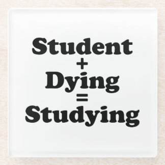 Student Plus Dying Equals Studying Glass Coaster