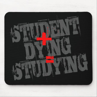 Student plus Dying equals Studying Mouse Pad