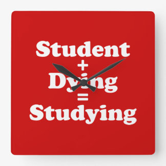 Student Plus Dying Equals Studying Square Wall Clock