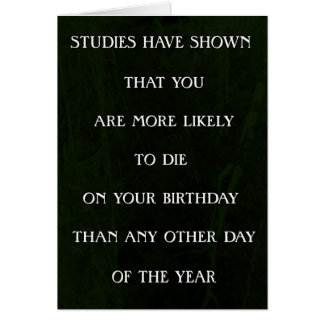 Studies Have Shown You Are Likely To Die Birthday Card