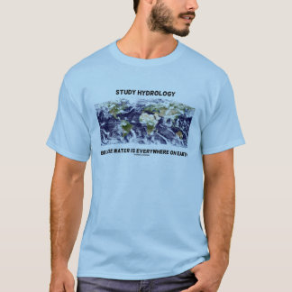Study Hydrology Because Water Is Everywhere Earth T-Shirt