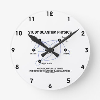 Study Quantum Physics You Can Do Things Round Clock
