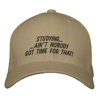 Studying... Ain't Nobody Got Time For That Hat Embroidered Hats