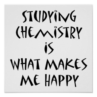 Studying Chemistry Is What Makes Me Happy Poster
