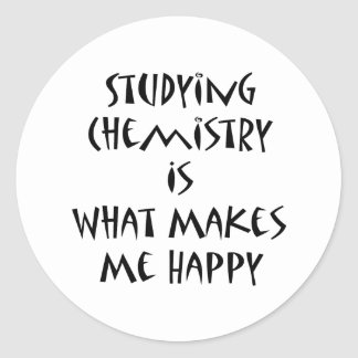 Studying Chemistry Is What Makes Me Happy Classic Round Sticker