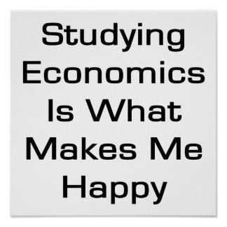 Studying Economics Is What Makes Me Happy Poster