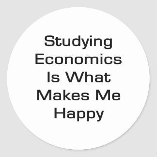 Studying Economics Is What Makes Me Happy Classic Round Sticker