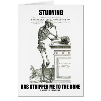 Studying Has Stripped Me To The Bone (Skeleton) Card