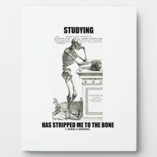 Studying Has Stripped Me To The Bone (Skeleton) Plaque