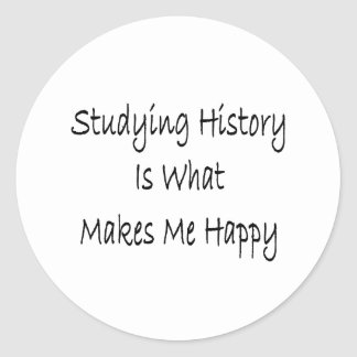 Studying History Is What Makes Me Happy Classic Round Sticker